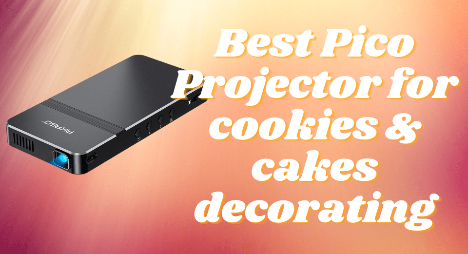 Best Pico Projector for cookies